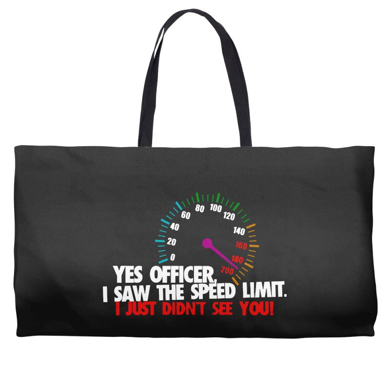 Yes Officer I Saw The Speed Limit I Just Didn't See You Weekender Totes | Artistshot