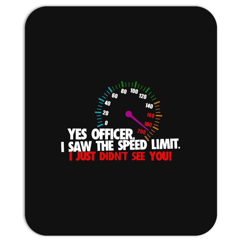 Yes Officer I Saw The Speed Limit I Just Didn't See You Mousepad | Artistshot