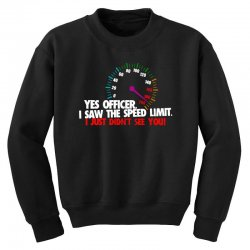 yes officer i saw the speed limit i just didn't see you Youth Sweatshirt | Artistshot
