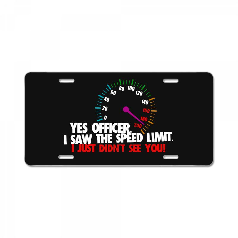 Yes Officer I Saw The Speed Limit I Just Didn't See You License Plate | Artistshot