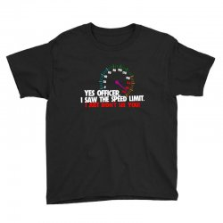 yes officer i saw the speed limit i just didn't see you Youth Tee | Artistshot