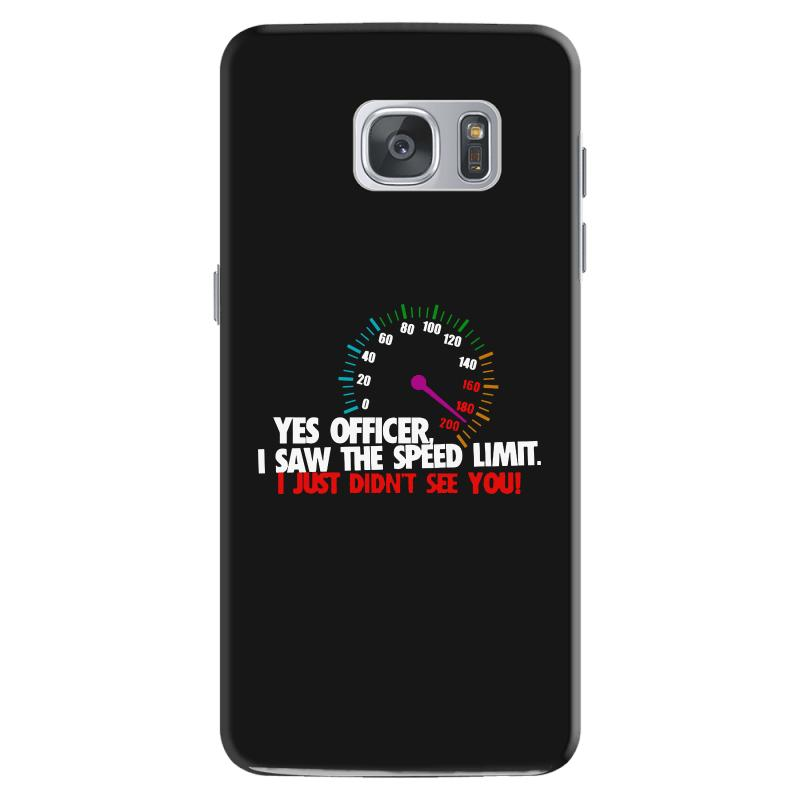 Yes Officer I Saw The Speed Limit I Just Didn't See You Samsung Galaxy S7 Case | Artistshot