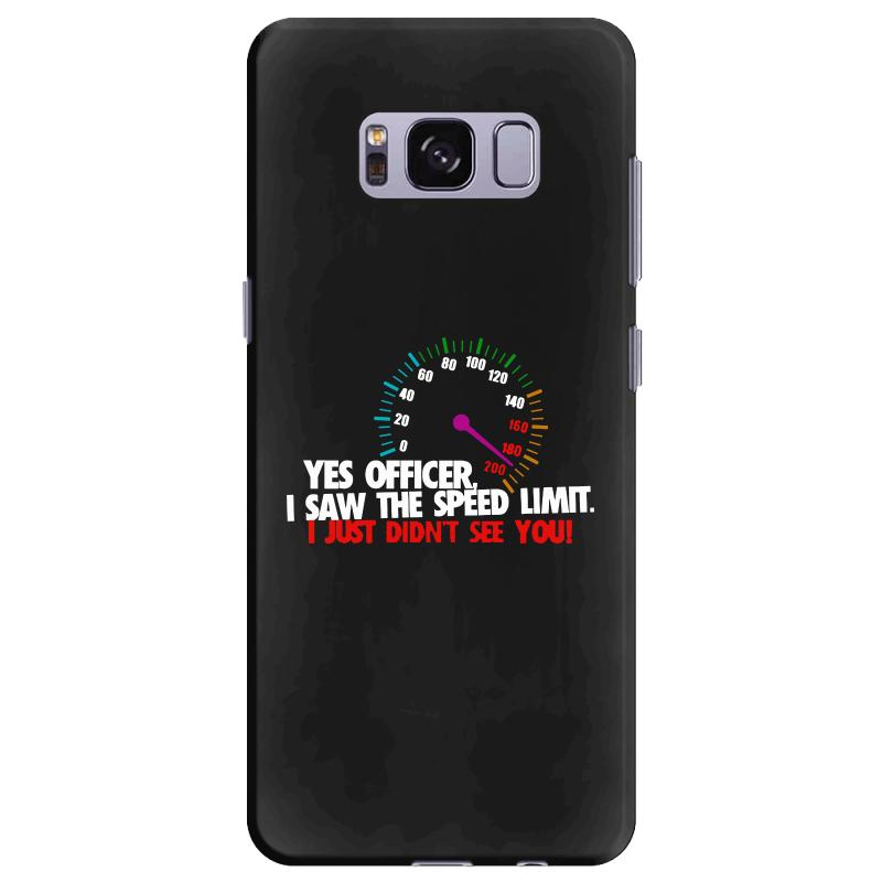 Yes Officer I Saw The Speed Limit I Just Didn't See You Samsung Galaxy S8 Plus Case | Artistshot