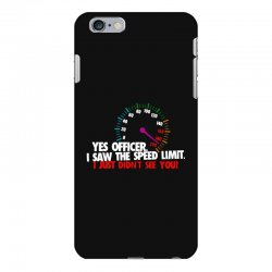 yes officer i saw the speed limit i just didn't see you iPhone 6 Plus/6s Plus Case | Artistshot