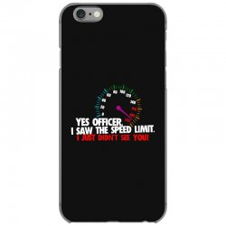 yes officer i saw the speed limit i just didn't see you iPhone 6/6s Case | Artistshot