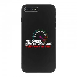 yes officer i saw the speed limit i just didn't see you iPhone 7 Plus Case | Artistshot