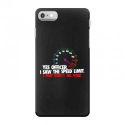 yes officer i saw the speed limit i just didn't see you iPhone 7 Case | Artistshot