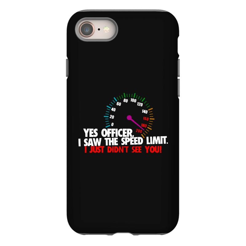 Yes Officer I Saw The Speed Limit I Just Didn't See You Iphone 8 Case | Artistshot