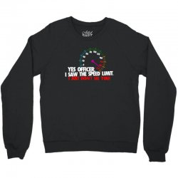 yes officer i saw the speed limit i just didn't see you Crewneck Sweatshirt | Artistshot