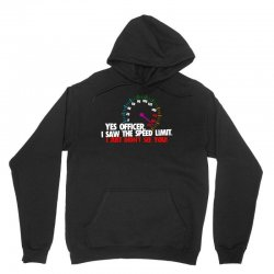 yes officer i saw the speed limit i just didn't see you Unisex Hoodie | Artistshot