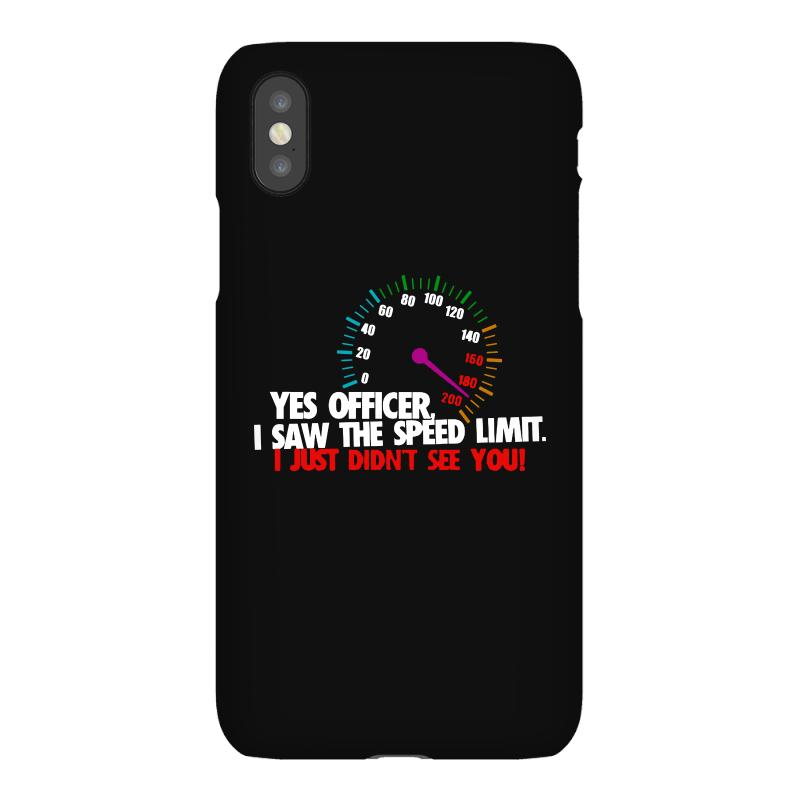 Yes Officer I Saw The Speed Limit I Just Didn't See You Iphonex Case | Artistshot