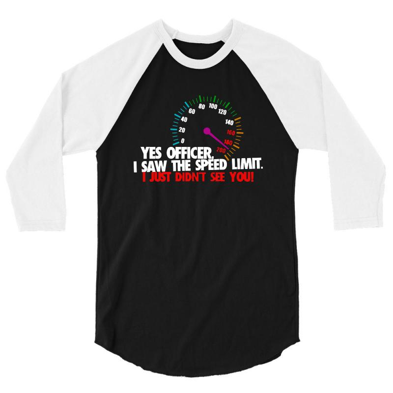 Yes Officer I Saw The Speed Limit I Just Didn't See You 3/4 Sleeve Shirt | Artistshot