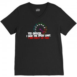 yes officer i saw the speed limit i just didn't see you V-Neck Tee | Artistshot