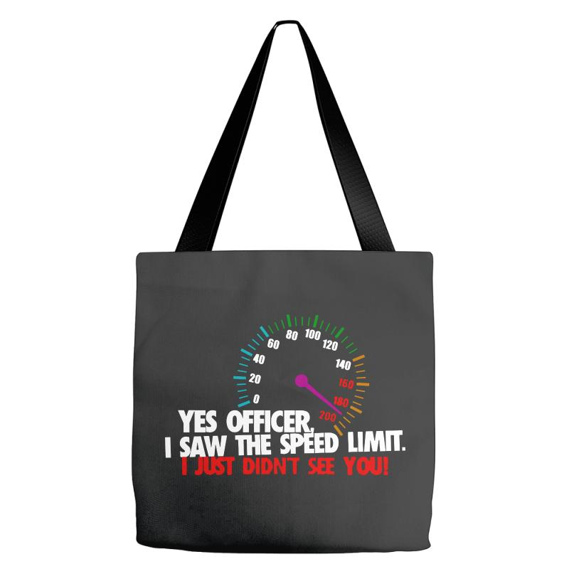 Yes Officer I Saw The Speed Limit I Just Didn't See You Tote Bags | Artistshot
