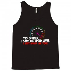 yes officer i saw the speed limit i just didn't see you Tank Top | Artistshot