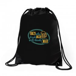 DRINK BEER THINK BEER Drawstring Bags | Artistshot