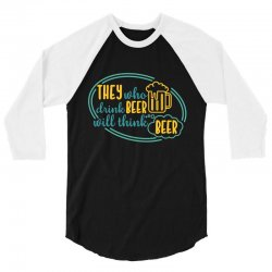 DRINK BEER THINK BEER 3/4 Sleeve Shirt | Artistshot