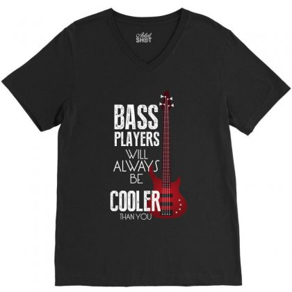 Bass Players Will Always V-neck Tee Designed By Rardesign