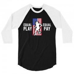 equal pay for equal play, usa flag, women's soccer 3/4 Sleeve Shirt | Artistshot