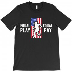 equal pay for equal play, usa flag, women's soccer T-Shirt | Artistshot
