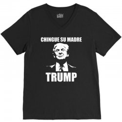 chingue su madre trump V-Neck Tee | Artistshot