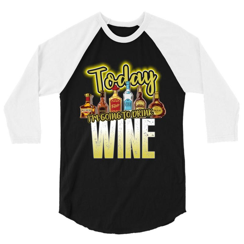 Today I Am Going To Drink Wine 3/4 Sleeve Shirt | Artistshot