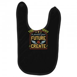 The best way to predict your future is create it Baby Bibs | Artistshot