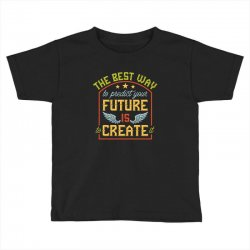The best way to predict your future is create it Toddler T-shirt | Artistshot