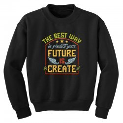 The best way to predict your future is create it Youth Sweatshirt | Artistshot