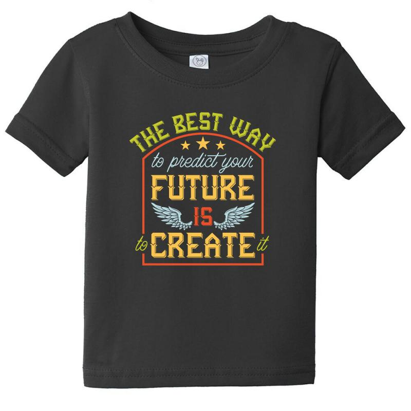 The Best Way To Predict Your Future Is Create It Baby Tee | Artistshot