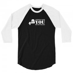 animals need you to go vegan funny 3/4 Sleeve Shirt | Artistshot
