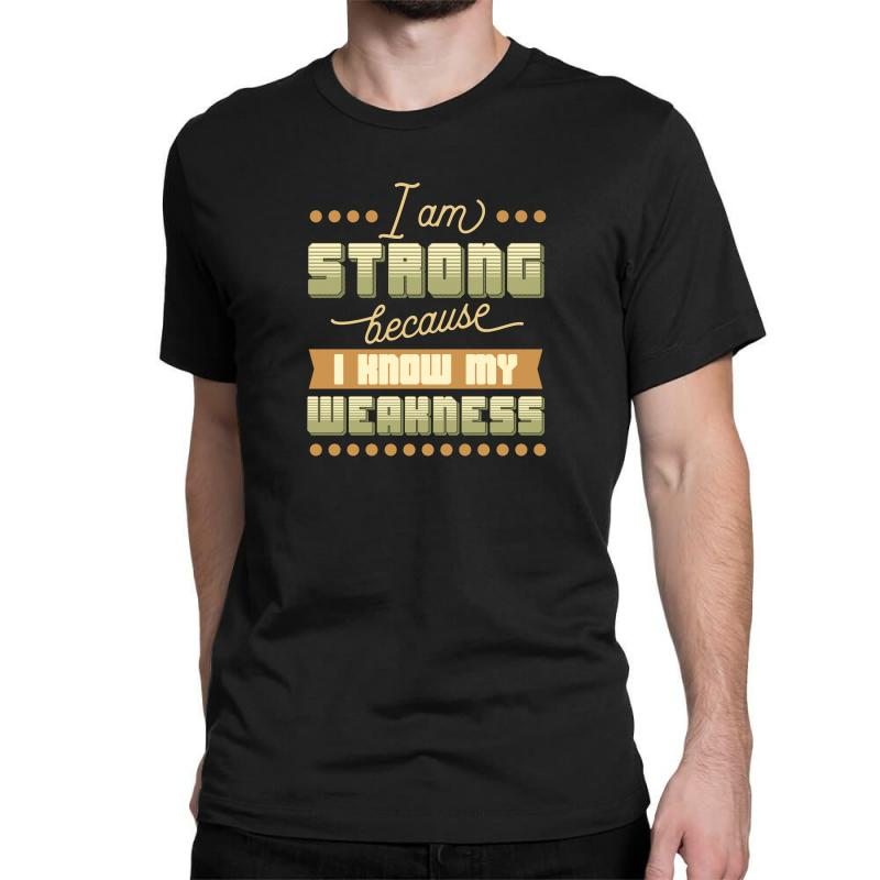 I Am Strong Because I Know My Weakness Classic T-shirt | Artistshot