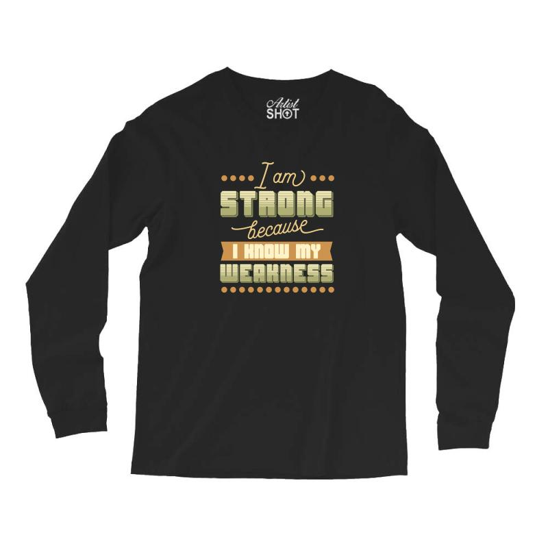 I Am Strong Because I Know My Weakness Long Sleeve Shirts | Artistshot