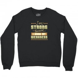 I am strong because I know my weakness Crewneck Sweatshirt | Artistshot