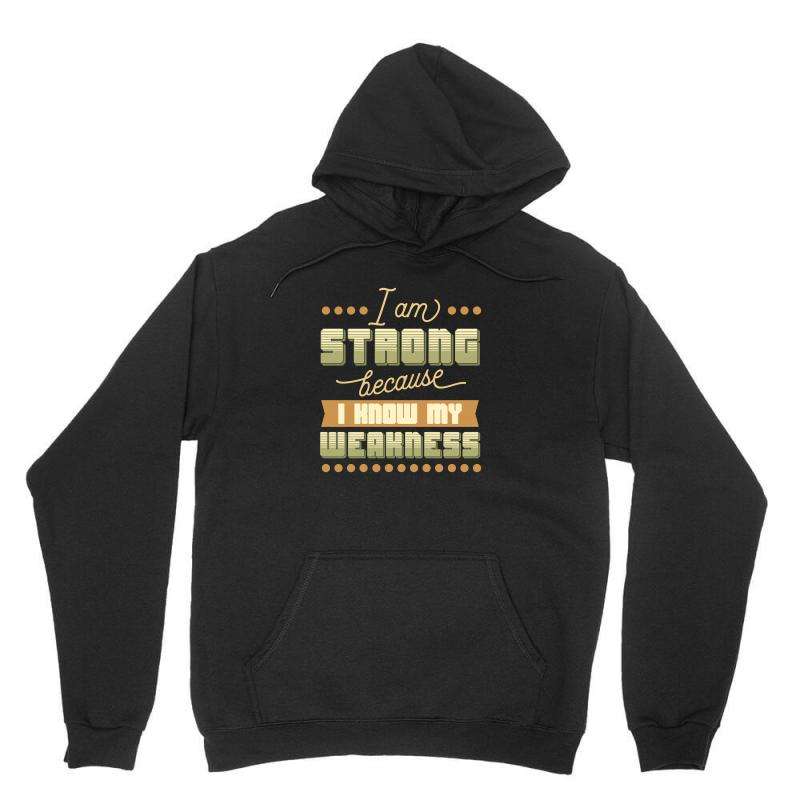 I Am Strong Because I Know My Weakness Unisex Hoodie | Artistshot