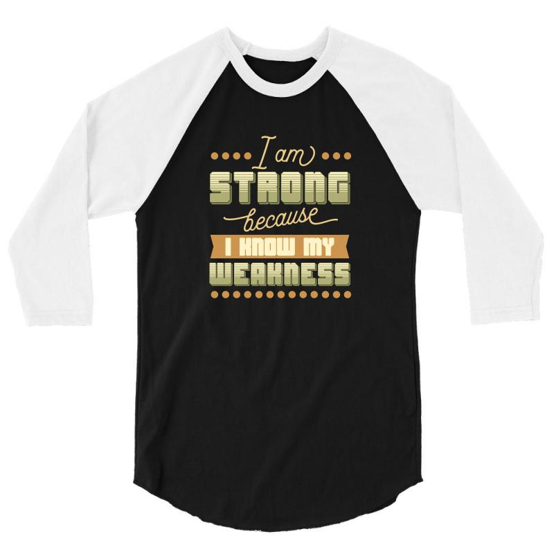 I Am Strong Because I Know My Weakness 3/4 Sleeve Shirt | Artistshot