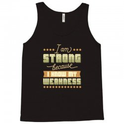 I am strong because I know my weakness Tank Top | Artistshot