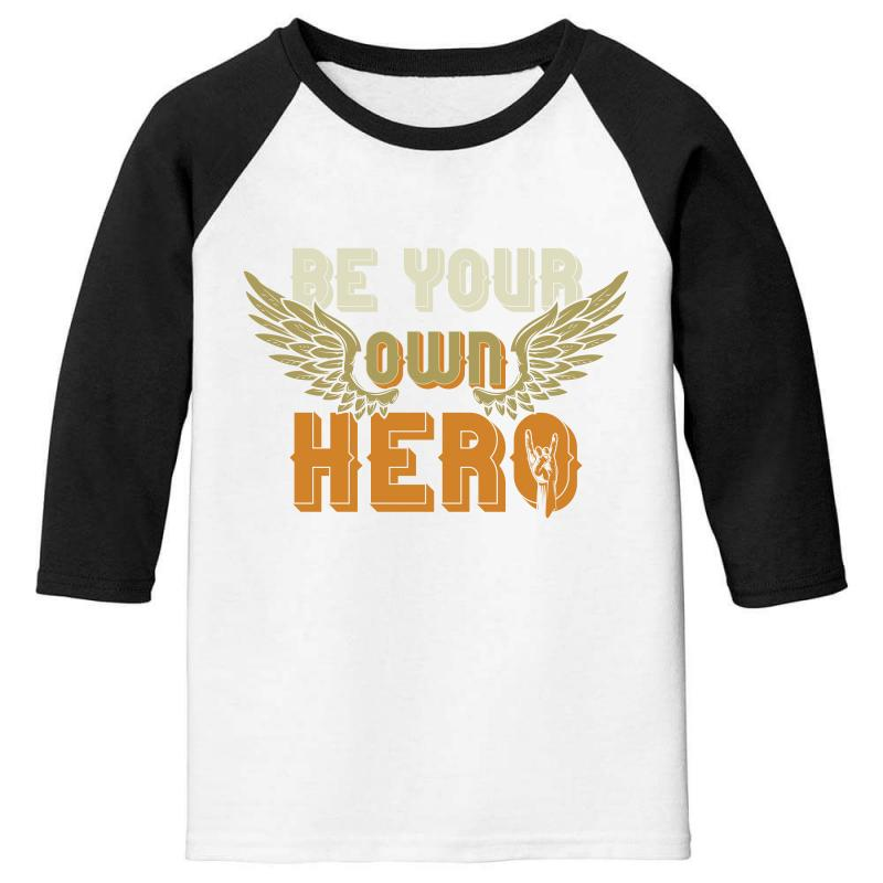 Be Your Own Hero Youth 3/4 Sleeve | Artistshot