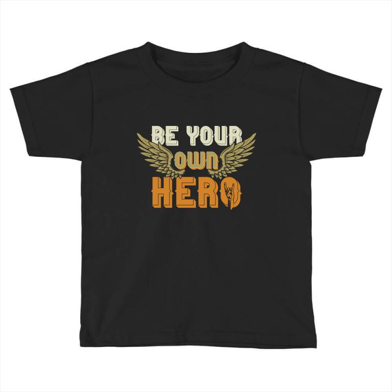 Be Your Own Hero Toddler T-shirt | Artistshot