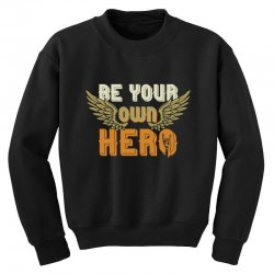 Be your own hero Youth Sweatshirt | Artistshot