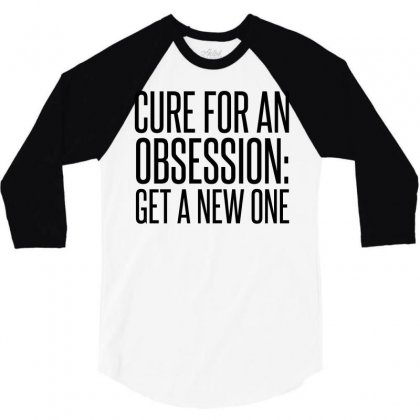 Cure For Obsession Get A New One 3/4 Sleeve Shirt Designed By Perfect Designers