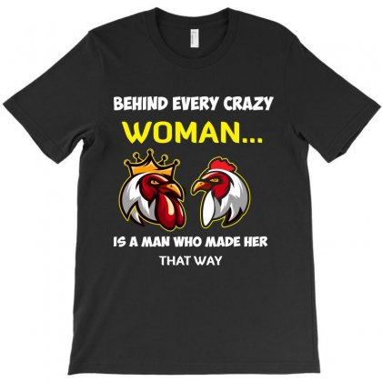Behind Every Crazy Woman T-shirt Designed By Rardesign