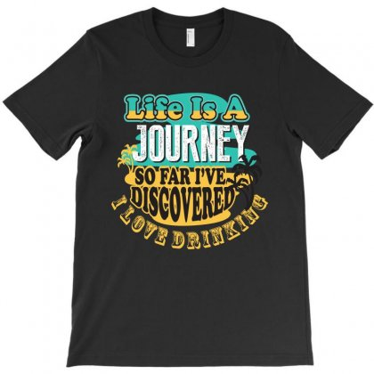 Life Is A Journey So Far I Have T-shirt Designed By Rardesign
