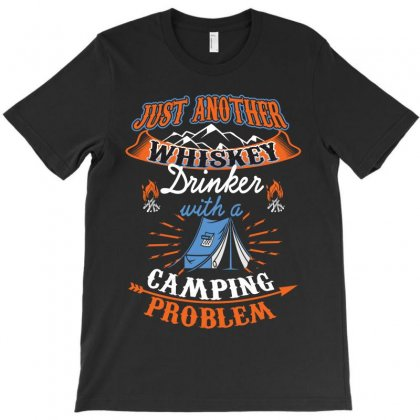 Just Another Whiskey Drinker With Camping Problem T-shirt Designed By Rardesign
