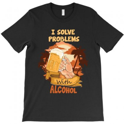I Solve Problems With Alcohol T-shirt Designed By Rardesign