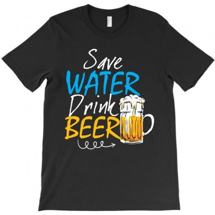 Save Water Drink Beer T-shirt Designed By Rardesign