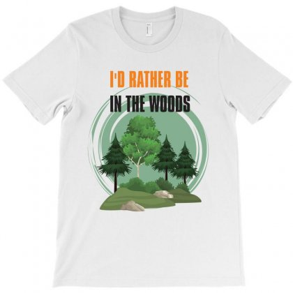 I'd Rather Be In The Woods T-shirt Designed By Rardesign