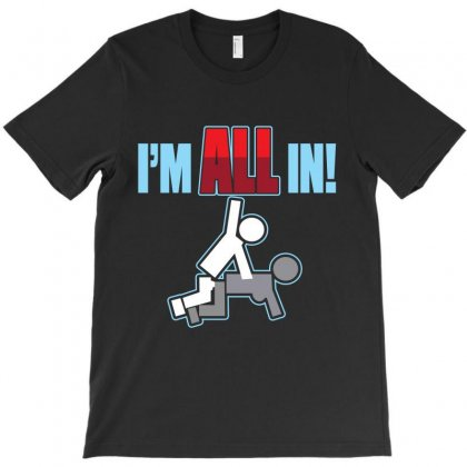 I Am All In T-shirt Designed By Rardesign