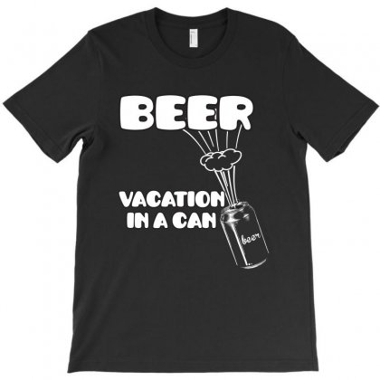 Beer Vacation In An Can T-shirt Designed By Rardesign