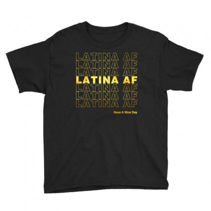 Latina Af Have A Nice Day Gold Youth Tee Designed By Toweroflandrose